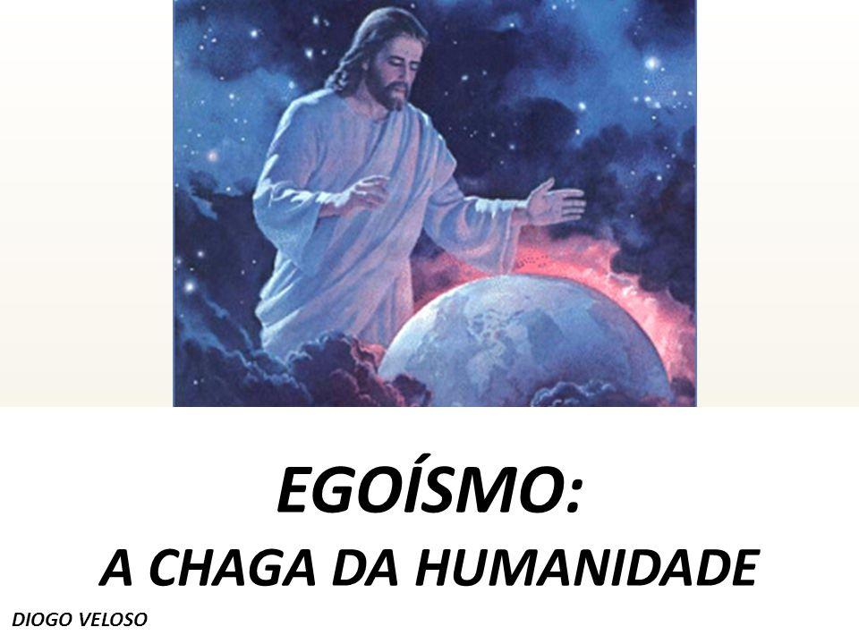 EGOÍSMO: A CHAGA DA HUMANIDADE