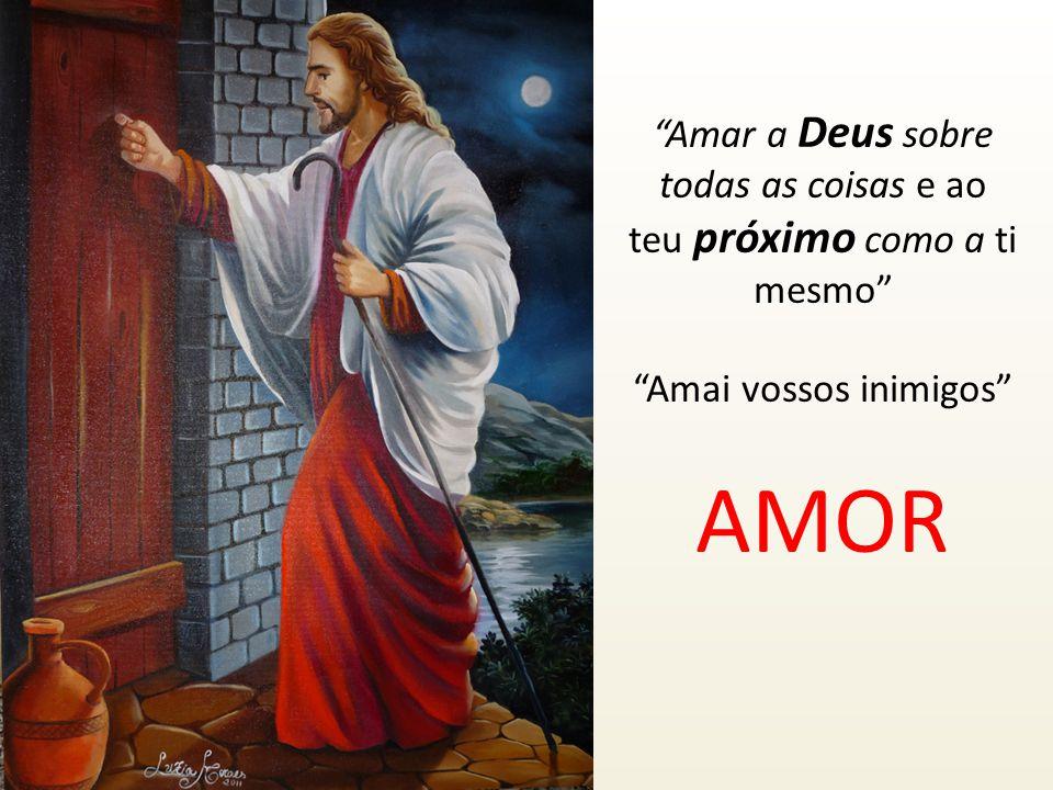 Amar a Deus sobre todas as coisas e ao teu próximo como a ti mesmo Amai vossos inimigos AMOR