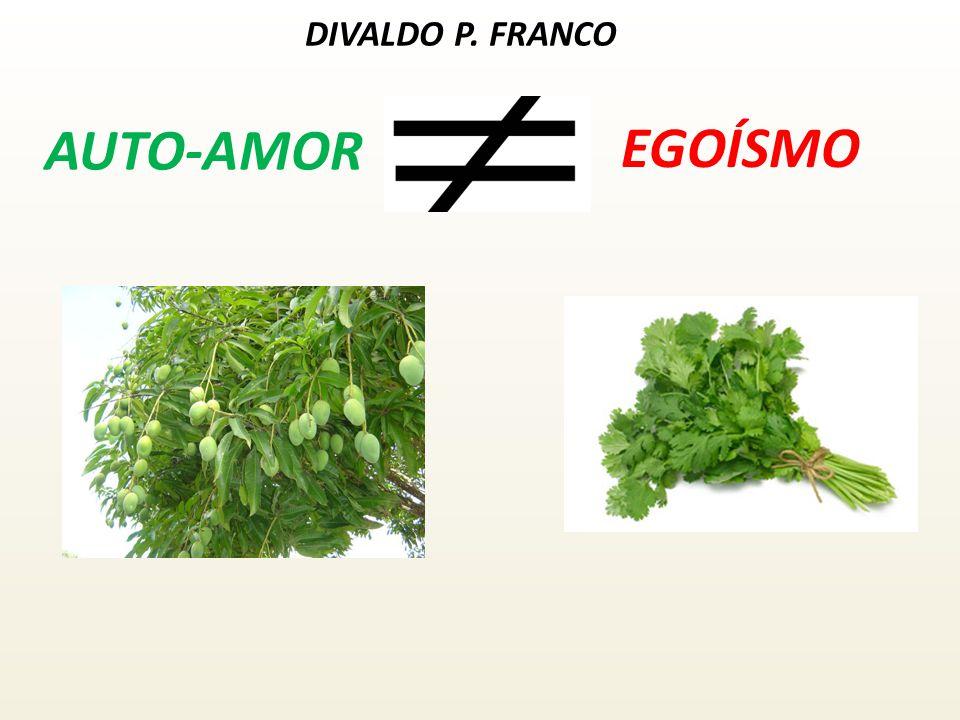 DIVALDO P. FRANCO AUTO-AMOR EGOÍSMO