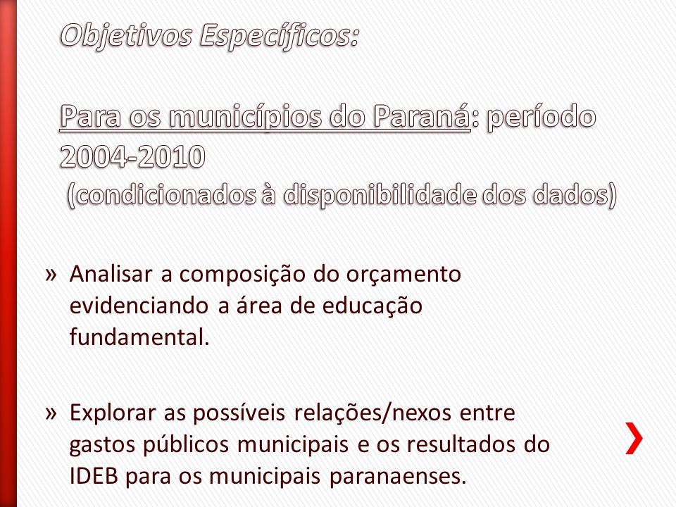 Objetivos Específicos: Para os municípios do Paraná: período 2004-2010 (condicionados à disponibilidade dos dados)