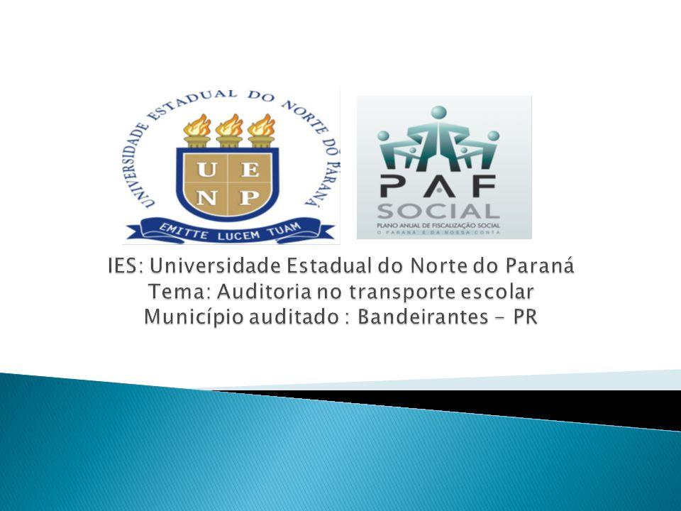 IES: Universidade Estadual do Norte do Paraná Tema: Auditoria no transporte escolar Município auditado : Bandeirantes - PR