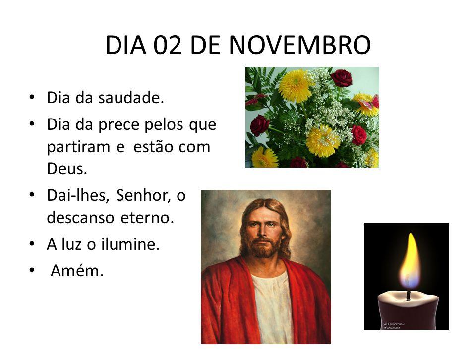 DIA 02 DE NOVEMBRO Dia da saudade.