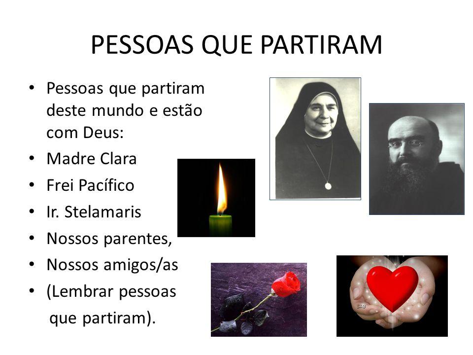 PESSOAS QUE PARTIRAM Pessoas que partiram deste mundo e estão com Deus: Madre Clara. Frei Pacífico.