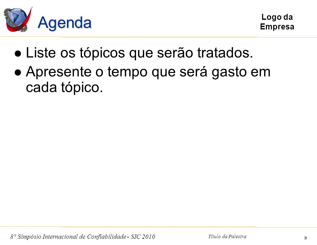 Agenda Liste os tópicos que serão tratados.