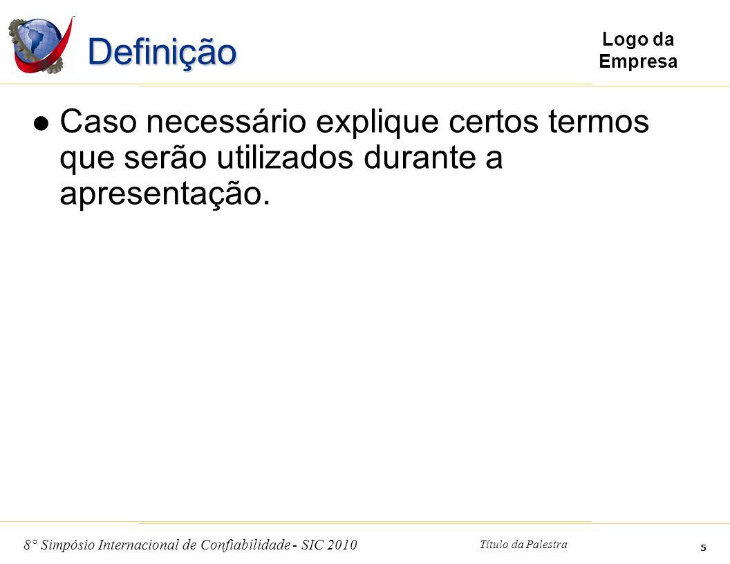 Definição Caso necessário explique certos termos que serão utilizados durante a apresentação.