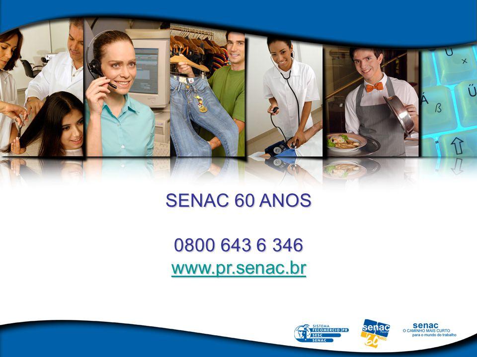 SENAC 60 ANOS 0800 643 6 346 www.pr.senac.br