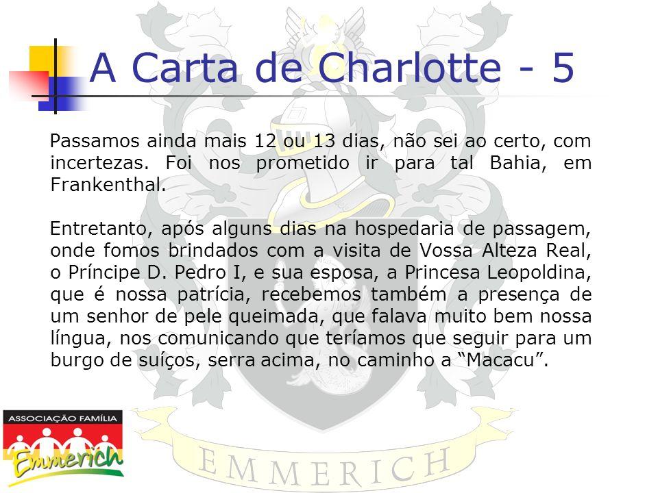 A Carta de Charlotte - 5Passamos ainda mais 12 ou 13 dias, não sei ao certo, com incertezas. Foi nos prometido ir para tal Bahia, em Frankenthal.