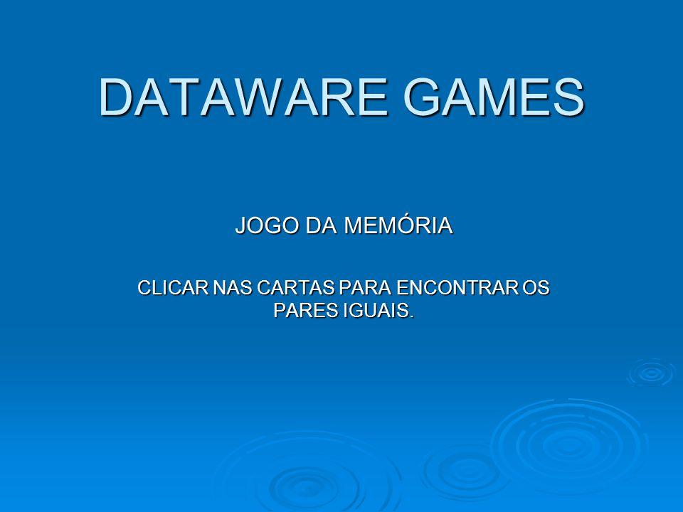 JOGO DA MEMÓRIA CLICAR NAS CARTAS PARA ENCONTRAR OS PARES IGUAIS.