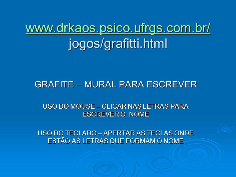 www.drkaos.psico.ufrgs.com.br/ jogos/grafitti.html