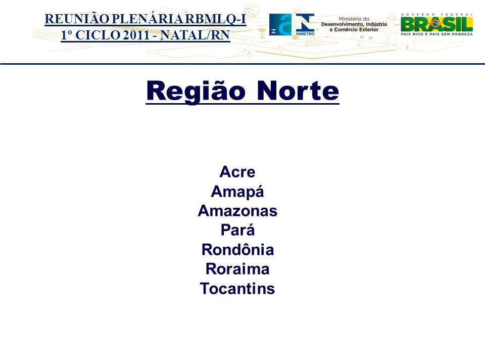 Região Norte Distrito Federal Distrito Federal Acre Goiás Amapá Goiás