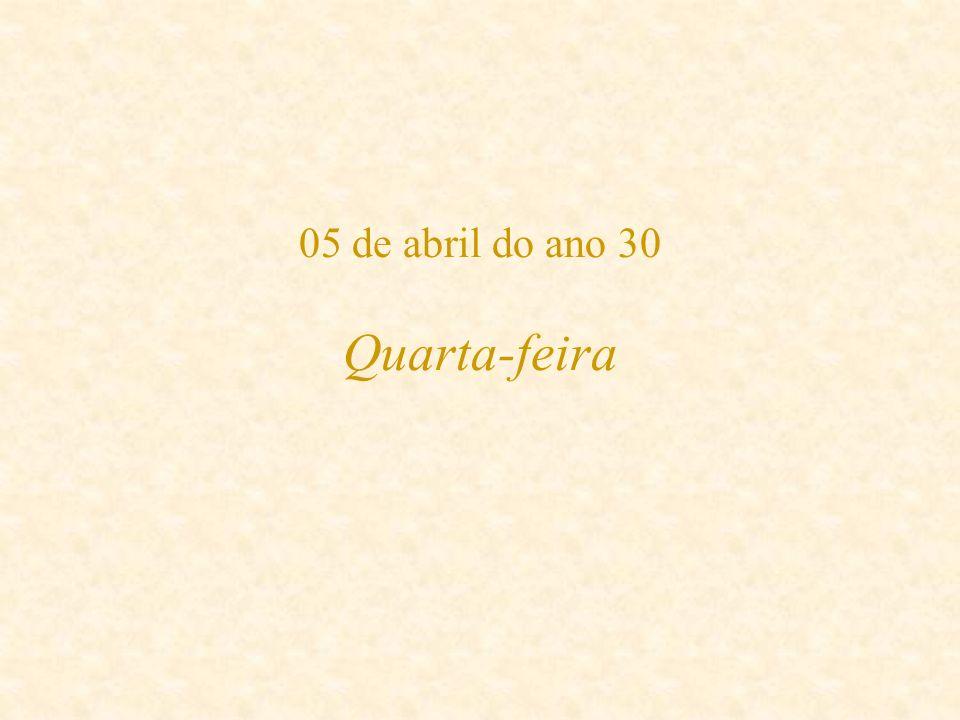 05 de abril do ano 30 Quarta-feira