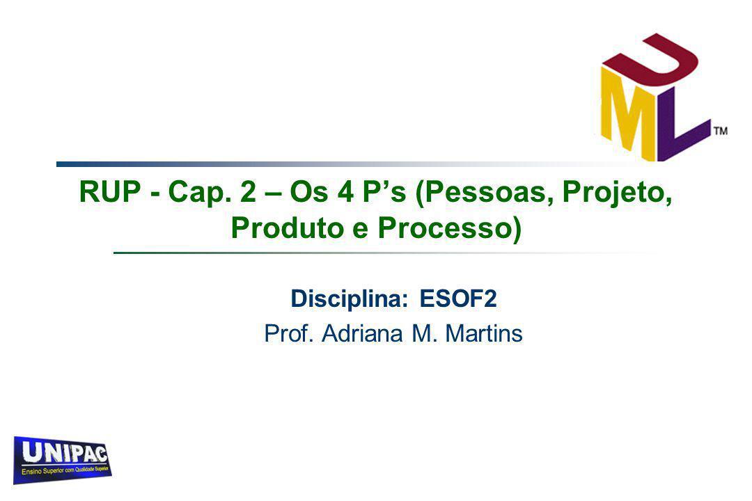 RUP - Cap. 2 – Os 4 P's (Pessoas, Projeto, Produto e Processo)