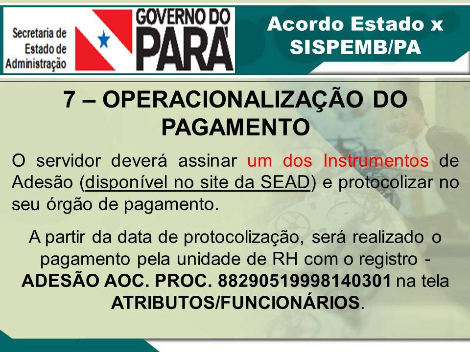 Acordo Estado x SISPEMB/PA 7 – OPERACIONALIZAÇÃO DO PAGAMENTO