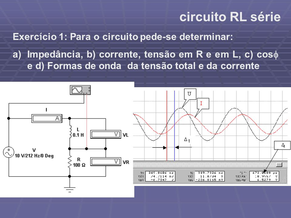 circuito RL série Exercício 1: Para o circuito pede-se determinar: