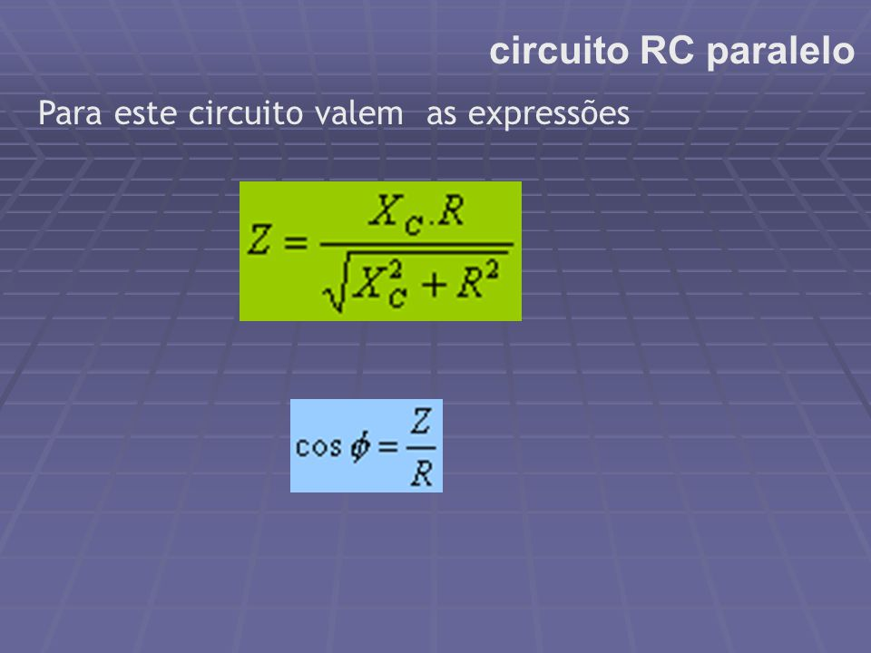 circuito RC paralelo Para este circuito valem as expressões