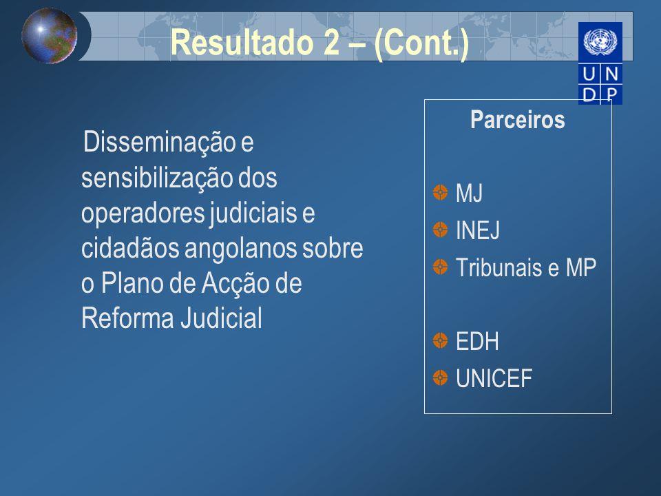 Resultado 2 – (Cont.)Disseminação e sensibilização dos operadores judiciais e cidadãos angolanos sobre o Plano de Acção de Reforma Judicial.