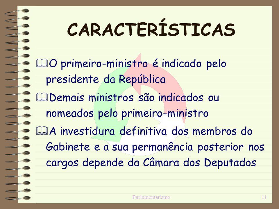 CARACTERÍSTICAS O primeiro-ministro é indicado pelo presidente da República. Demais ministros são indicados ou nomeados pelo primeiro-ministro.