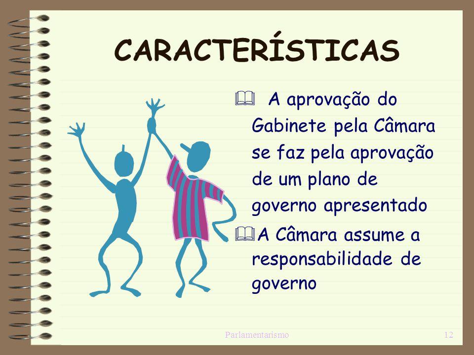 CARACTERÍSTICAS A aprovação do Gabinete pela Câmara se faz pela aprovação de um plano de governo apresentado.
