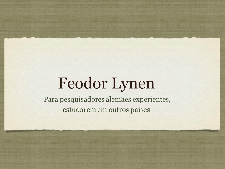 Feodor Lynen Para pesquisadores alemães experientes, estudarem em outros países