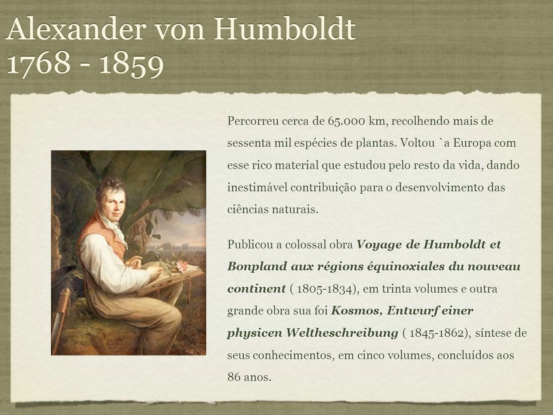 Alexander von Humboldt 1768 - 1859