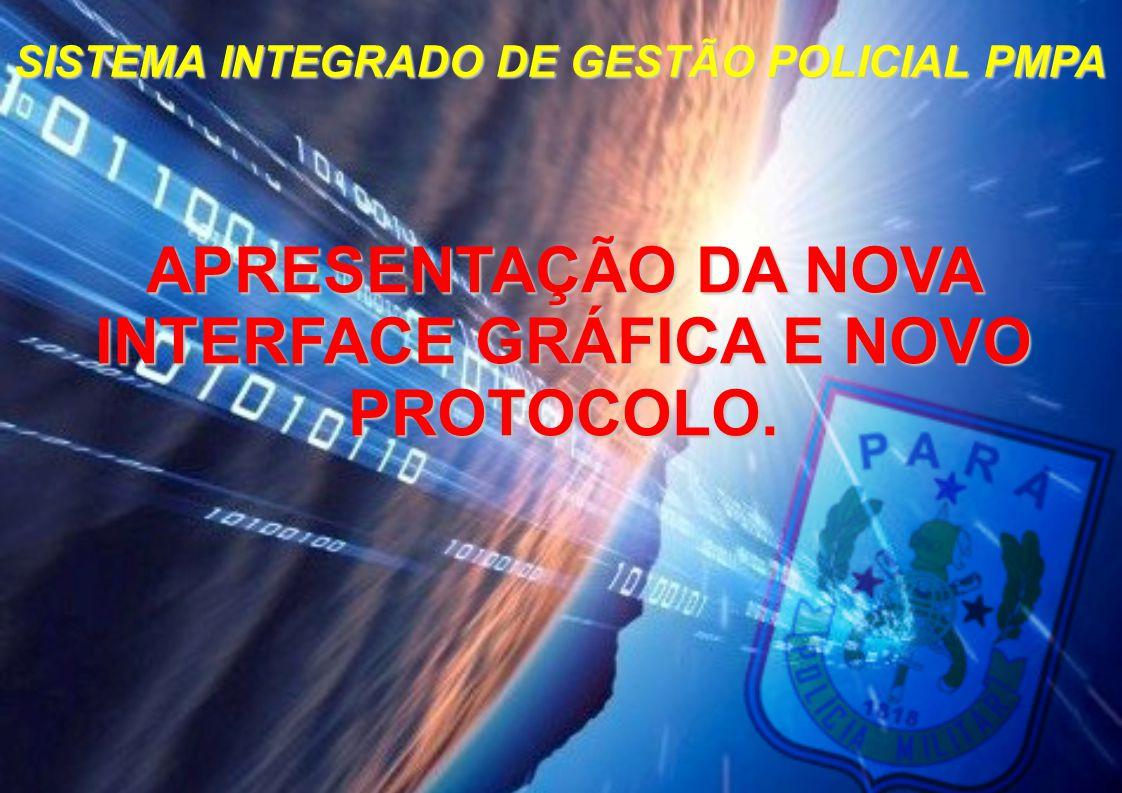 APRESENTAÇÃO DA NOVA INTERFACE GRÁFICA E NOVO PROTOCOLO.