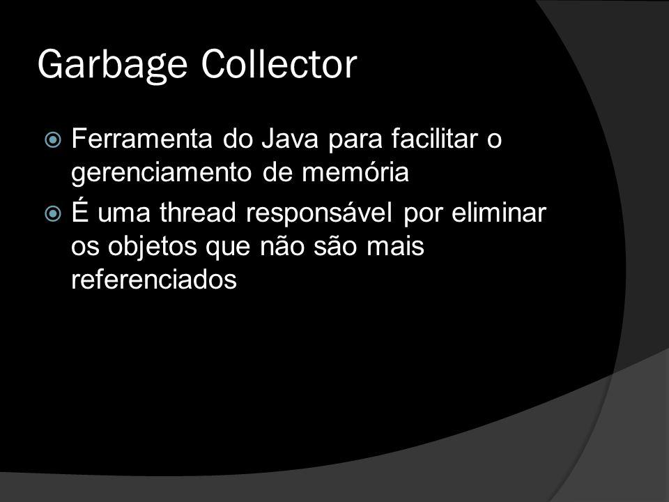 Garbage Collector Ferramenta do Java para facilitar o gerenciamento de memória.