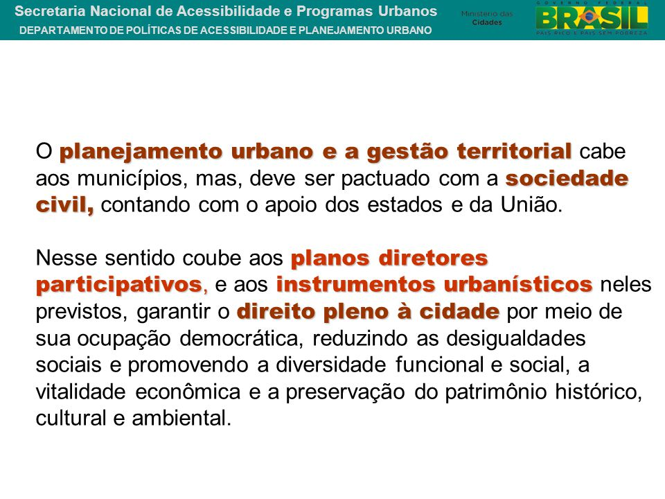 O planejamento urbano e a gestão territorial cabe aos municípios, mas, deve ser pactuado com a sociedade civil, contando com o apoio dos estados e da União.