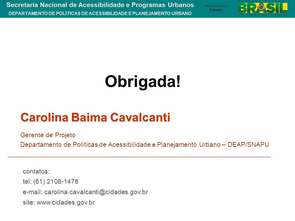Obrigada! Carolina Baima Cavalcanti Gerente de Projeto