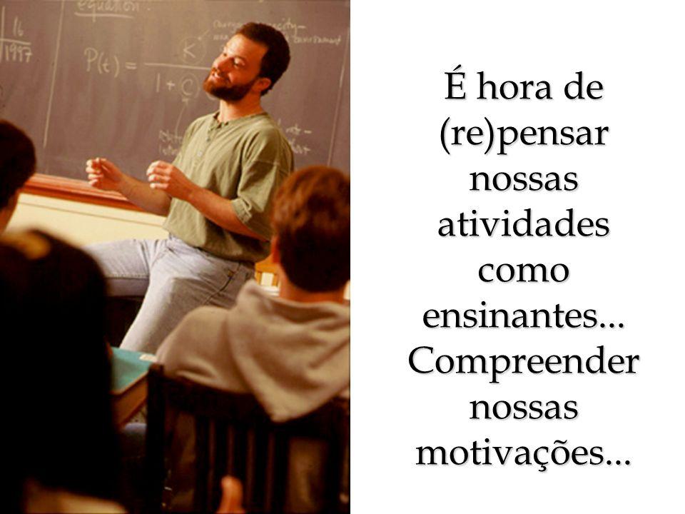 É hora de (re)pensar nossas atividades como ensinantes