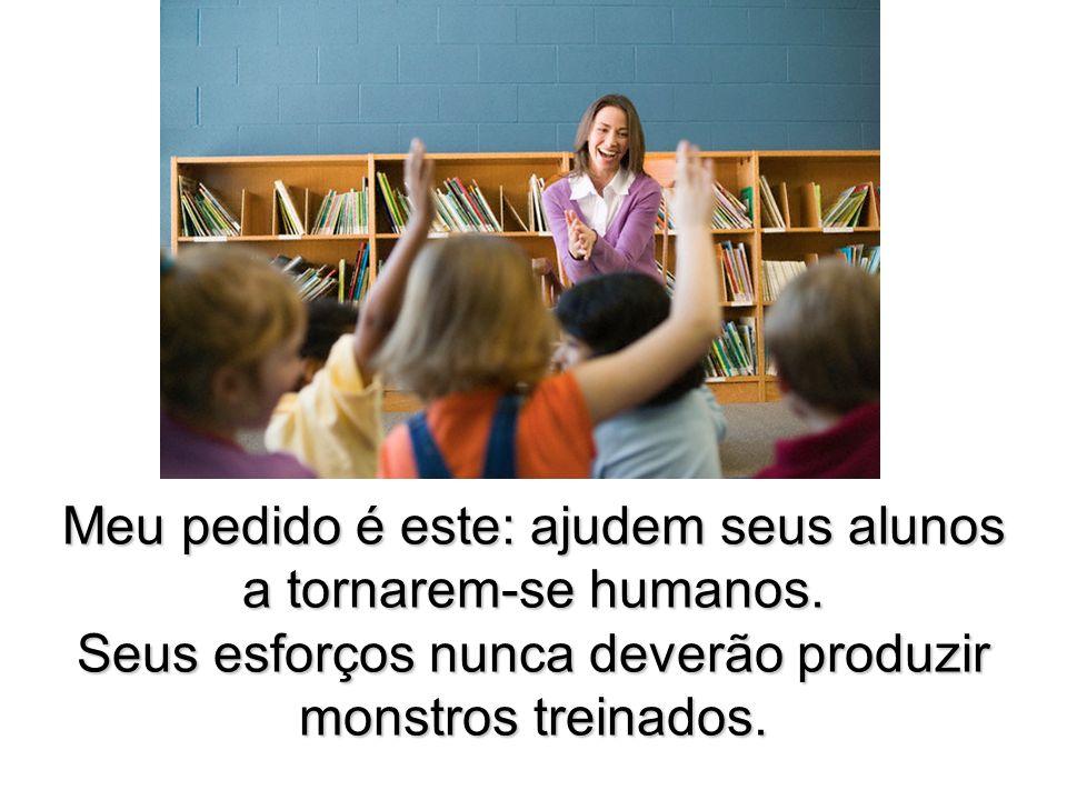 Meu pedido é este: ajudem seus alunos a tornarem-se humanos