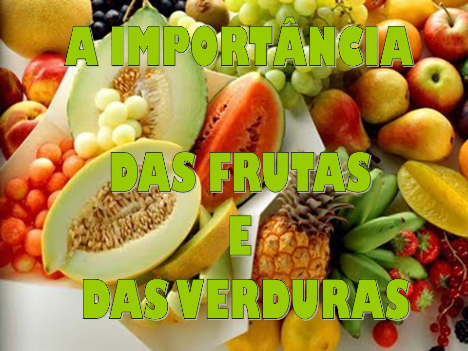 A IMPORTÂNCIA DAS FRUTAS E DAS VERDURAS