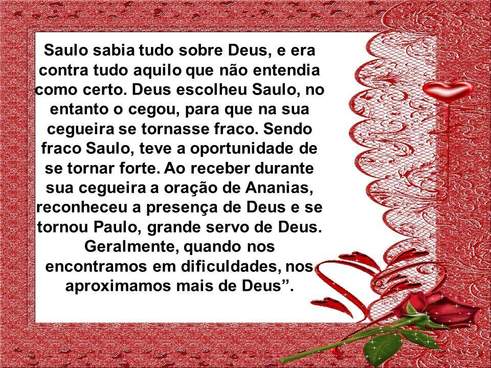Saulo sabia tudo sobre Deus, e era contra tudo aquilo que não entendia como certo.