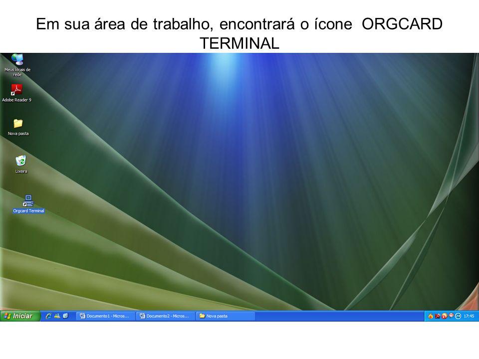 Em sua área de trabalho, encontrará o ícone ORGCARD TERMINAL