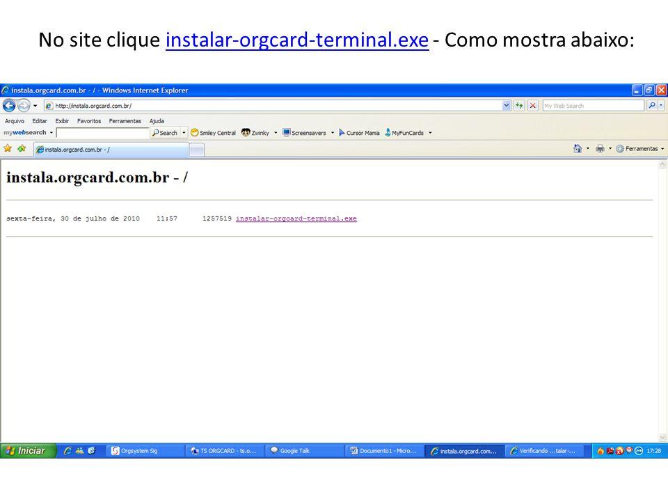 No site clique instalar-orgcard-terminal.exe - Como mostra abaixo:
