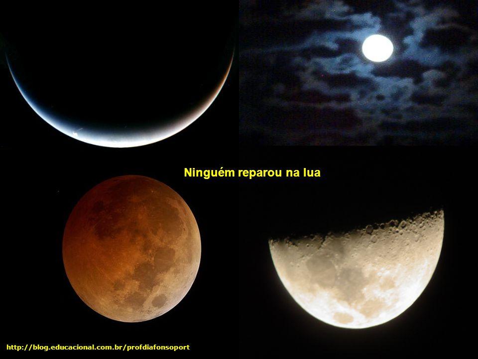 Ninguém reparou na lua http://blog.educacional.com.br/profdiafonsoport
