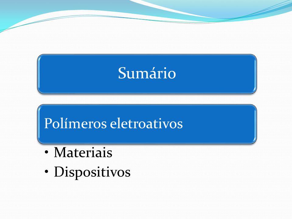 Sumário Polímeros eletroativos Materiais Dispositivos