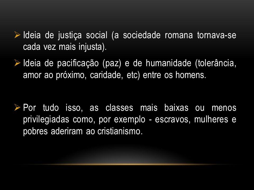Ideia de justiça social (a sociedade romana tornava-se cada vez mais injusta).