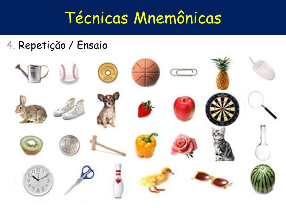 Técnicas Mnemônicas 4. Repetição / Ensaio