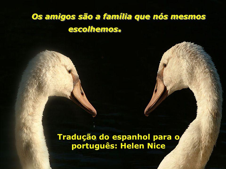 Os amigos são a família que nós mesmos escolhemos.
