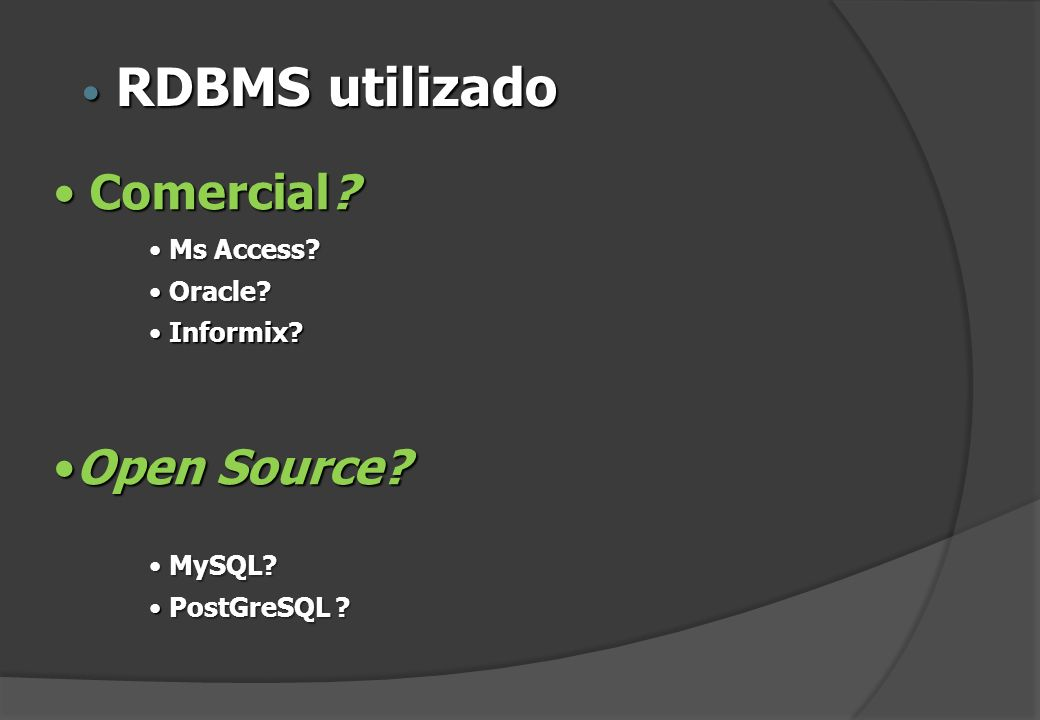 RDBMS utilizado Comercial Open Source Ms Access Oracle Informix