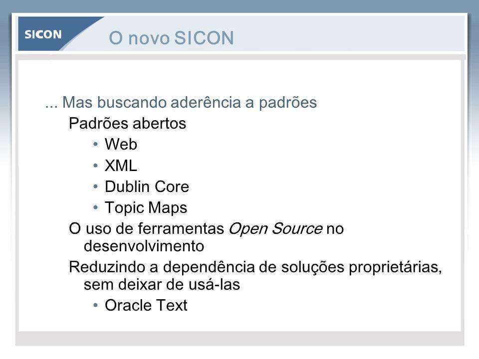 O novo SICON ... Mas buscando aderência a padrões Padrões abertos Web