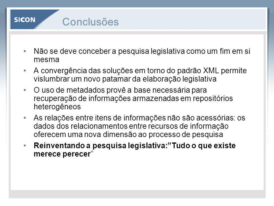 Conclusões Não se deve conceber a pesquisa legislativa como um fim em si mesma.