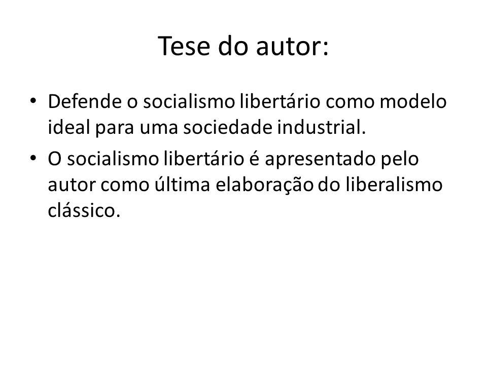 Tese do autor: Defende o socialismo libertário como modelo ideal para uma sociedade industrial.