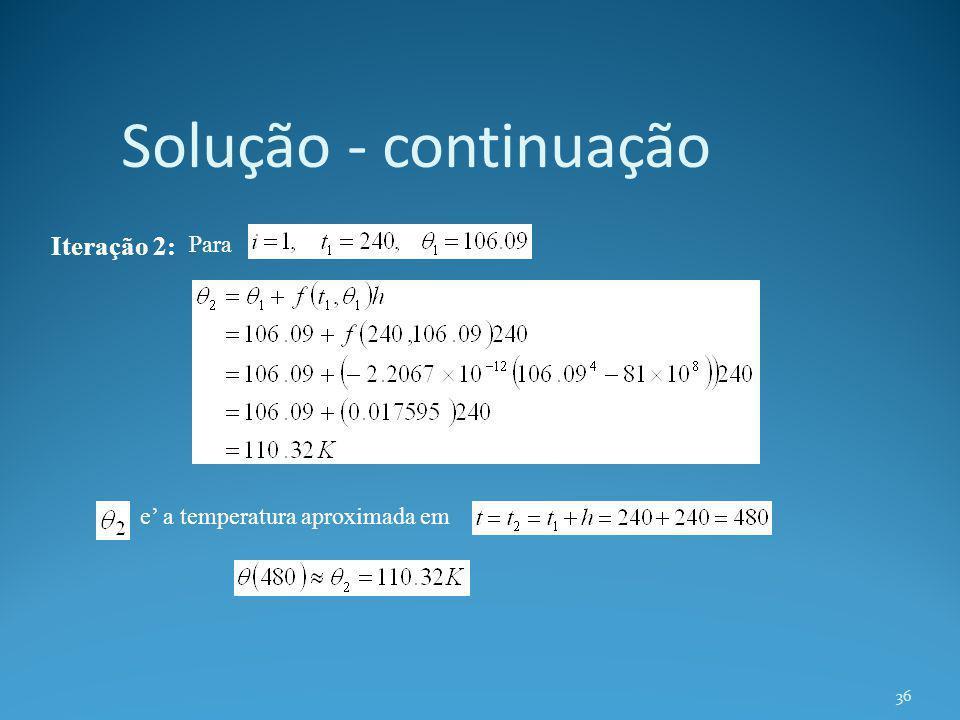 Solução - continuação Iteração 2: Para e' a temperatura aproximada em