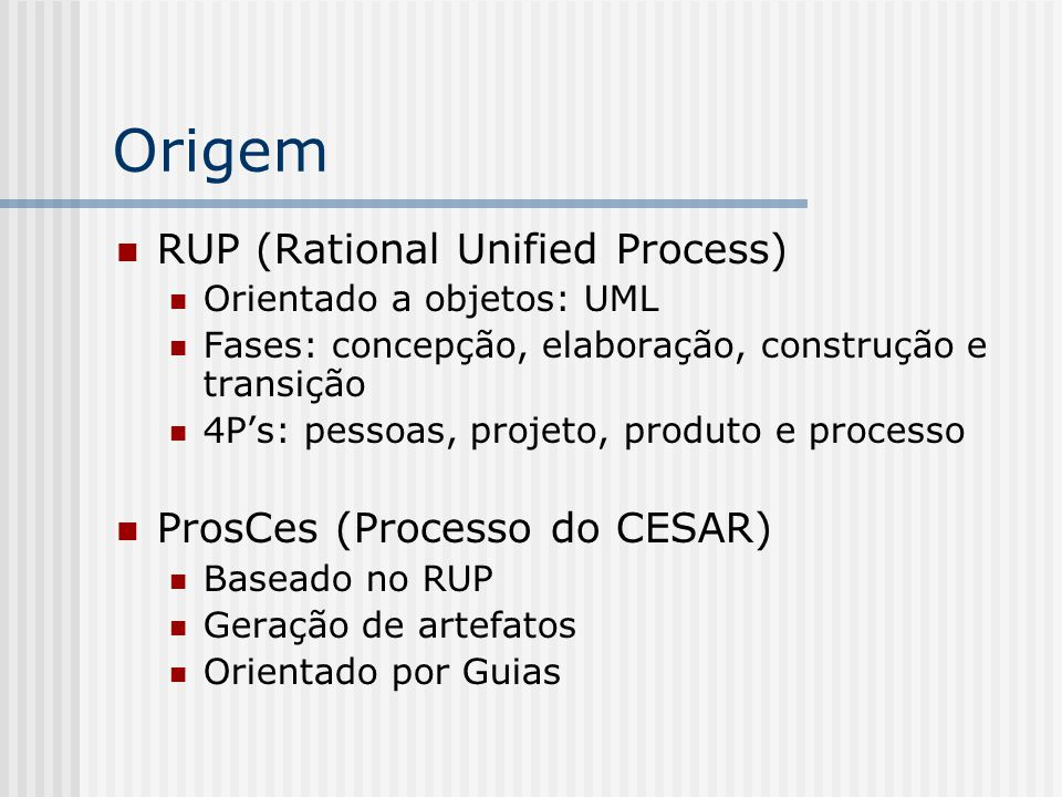Origem RUP (Rational Unified Process) ProsCes (Processo do CESAR)