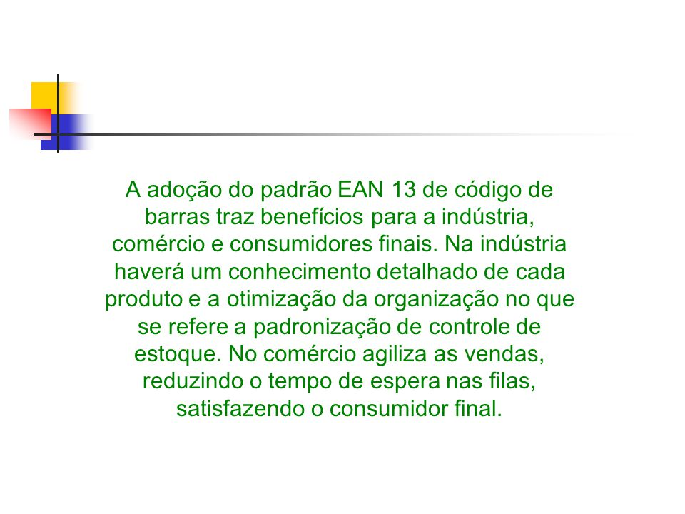 A adoção do padrão EAN 13 de código de barras traz benefícios para a indústria, comércio e consumidores finais.