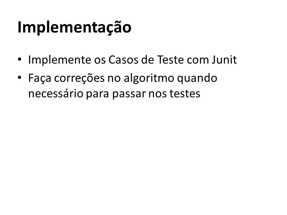 Implementação Implemente os Casos de Teste com Junit