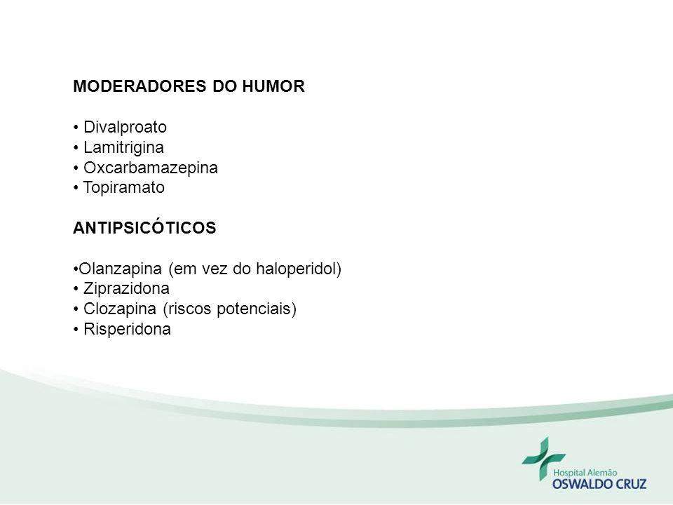 MODERADORES DO HUMOR Divalproato. Lamitrigina. Oxcarbamazepina. Topiramato. ANTIPSICÓTICOS. Olanzapina (em vez do haloperidol)