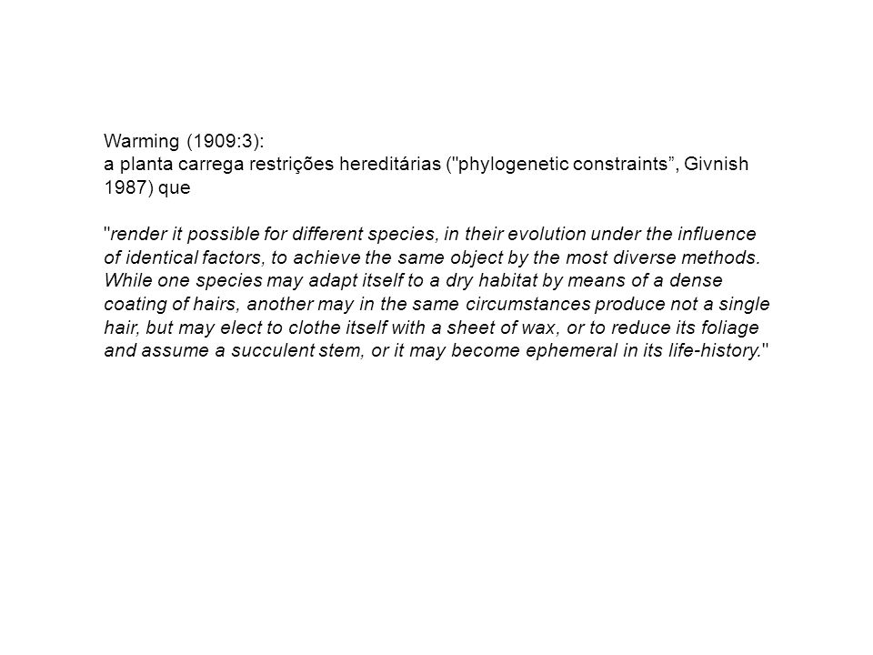 Warming (1909:3): a planta carrega restrições hereditárias ( phylogenetic constraints , Givnish 1987) que.