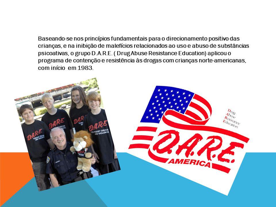 Baseando-se nos princípios fundamentais para o direcionamento positivo das crianças, e na inibição de malefícios relacionados ao uso e abuso de substâncias psicoativas, o grupo D.A.R.E.